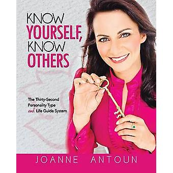 Know Yourself Know Others The ThirtySecond Personality Type and Life Guide System by Antoun & Joanne