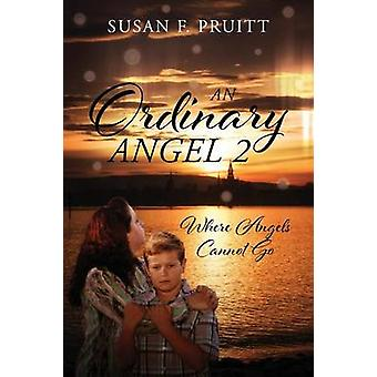 An Ordinary Angel 2 Where Angels Cannot Go by Pruitt & Susan F.