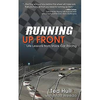 Running Up Front Life Lessons from Stock Car Racing by Hull & Ted
