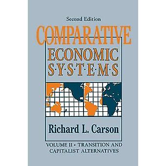 Comparative Economic Systems v. 2  Transition and Capitalist Alternatives by Carson & Richard L.