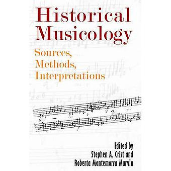 Historical Musicology Sources Methods Interpretations by Crist & Stephen A.