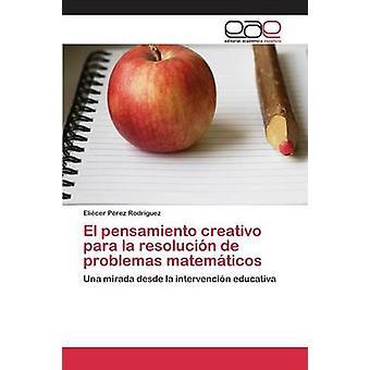 El pensamiento creativo para la resolucin de problemas matemticos av Prez Rodrguez Elicer