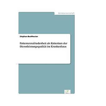 Patientenzufriedenheit als Kriterium der Dienstleistungsqualitt im Krankenhaus door Buchhester & Stephan