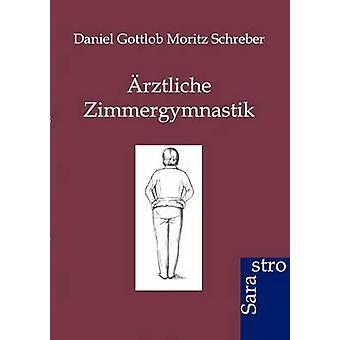 rztliche Zimmergymnastik by Schreber & Daniel Gottlob Moritz