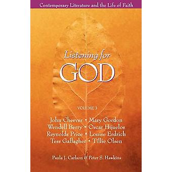 Listening for God - v.1 - Contemporary Literature and the Life of Faith