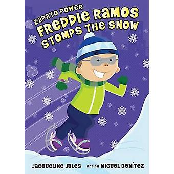 Freddie Ramos Stomps the Snow by Jacqueline Jules - Miguel Benitez -