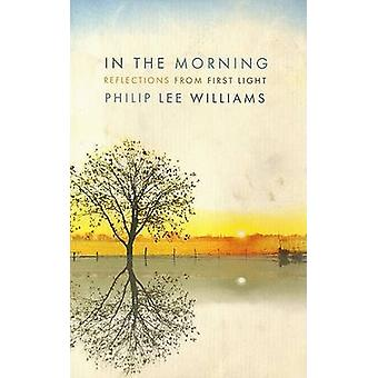 In the Morning - Reflections from First Light by Philip Lee Williams -