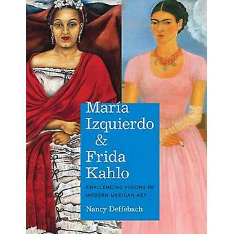 Maria Izquierdo and Frida Kahlo - Challenging Visions in Modern Mexica