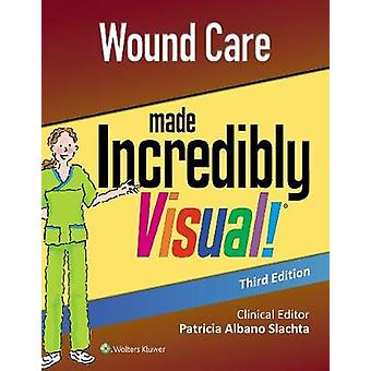 Wound Care Made Incredibly Visual by Wound Care Made Incredibly Visua