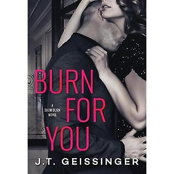 Burn for You by J. T. Geissinger - 9781542047456 Book