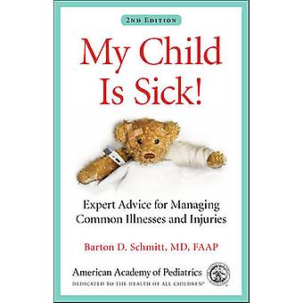 My Child is Sick! - Expert Advice for Managing Common Illnesses and In
