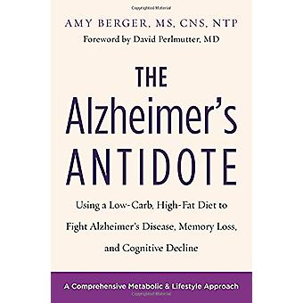 The Alzheimer's Antidote - Using a Low-Carb - High-Fat Diet to Fight A
