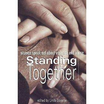Standing Together - Women Speak Out About Violence and Abuse by Linda