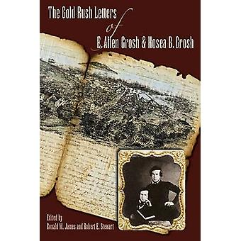 The Gold Rush Letters of E. Allen Grosh and Hosea B. Grosh by Ronald