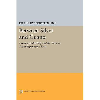 Between Silver and Guano - Commercial Policy and the State in Postinde