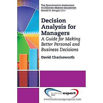 Decision Analysis for Managers A Guide for Making Better Personal and Business Decisions by Charlesworth & David