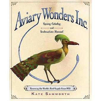 Aviary Wonders Inc. Spring Catalog and Instruction Manual by Kate Sam