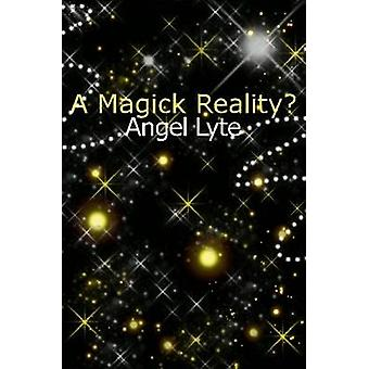 A Magick Reality by Lyte & Angelica