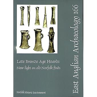 EAA 166 Late Bronze Age Hoards New Light on Old Norfolk Fi by Andrew J Lawson
