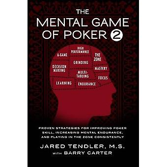 The Mental Game of Poker 2 Proven Strategies For Improving Poker Skill Increasing Mental Endurance and Playing In The Zone Consistently by Tendler & Jared
