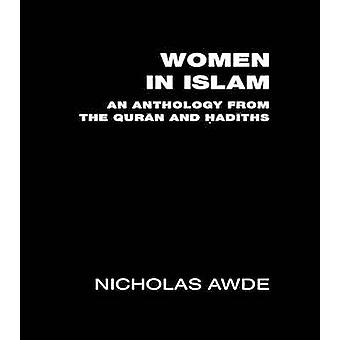 Women in Islam An Anthology from the Quran and Hadith by Awde & Nicholas