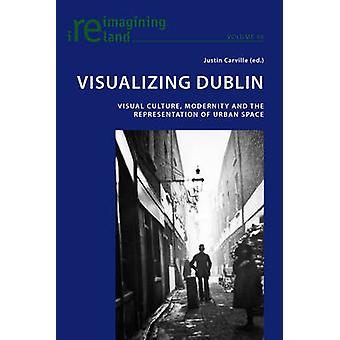 Visualizing Dublin by Edited by Justin Carville