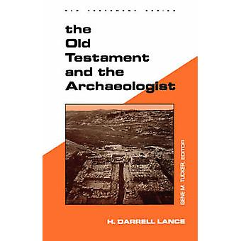 The Old Testament and the Archaeologist by H.Darrell Lance - 97808006