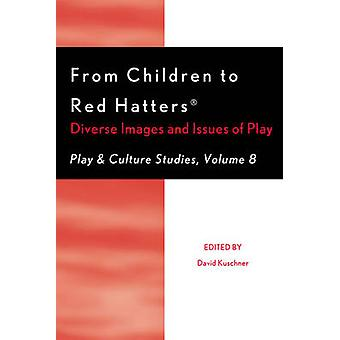 From Children to Red Hatters Diverse Images and Issues of Play by Kuschner & David