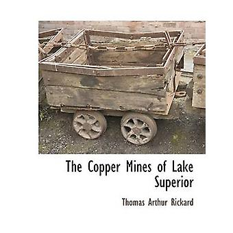 The Copper Mines of Lake Superior by Rickard & Thomas Arthur