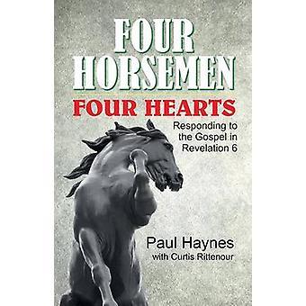 Four Horsemen Four Hearts Responding to the Gospel in Revelation 6 by Haynes & Paul