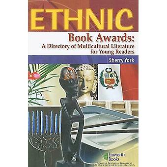 Ethnic Book Awards A Directory of Multicultural Literature for Young Readers by York & Sherry