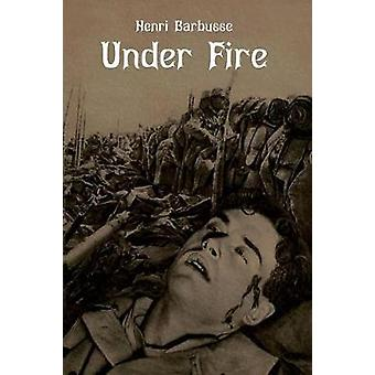 Under Fire The Story of a Squad by Barbusse & Henri