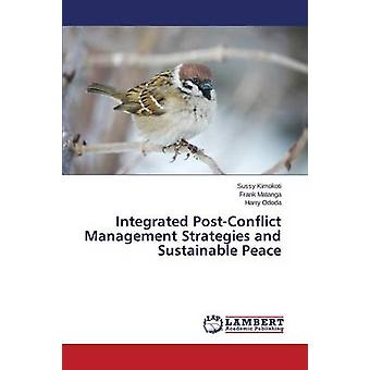 Integrated PostConflict Management Strategies and Sustainable Peace by Kimokoti Sussy