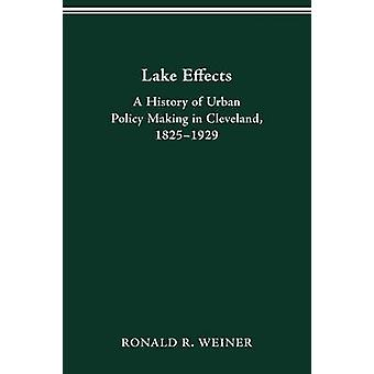 LAKE EFFECTS HISTORY OF URBAN POLICY MAKING IN CLEVEL by WEINER & RONALD R