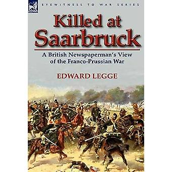 Killed at Saarbruck A British Newspapermans View of the FrancoPre War von Legge & Edward