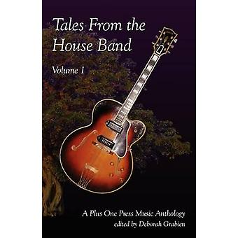 Tales from the House Band Volume 1 A Plus One Music Anthology by Grabien & Deborah