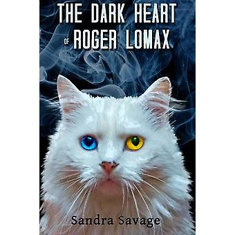 The Dark Heart of Roger Lomax by SAVAGE & SANDRA