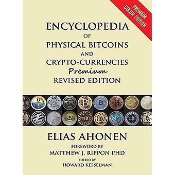 Encyclopedia of Physical Bitcoins and CryptoCurrencies Premium Revised Edition by Ahonen & Elias