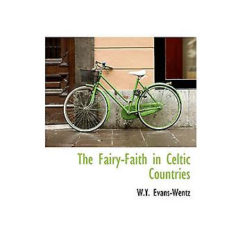 The FairyFaith in Celtic Countries by EvansWentz & W.Y.