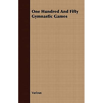 One Hundred and Fifty Gymnastic Games by Various