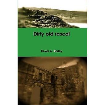 Dirty Old Rascal by Harley & Trevor A.