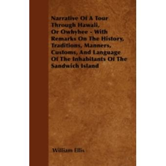 Narrative Of A Tour Through Hawaii Or Owhyhee  With Remarks On The History Traditions Manners Customs And Language Of The Inhabitants Of The Sandwich Island by Ellis & William