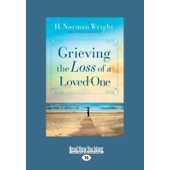 Grieving the Loss of a Loved One Large Print 16pt by Wright & H. Norman