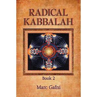 Radical Kabbalah Book 2 by Gafni & Marc