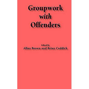 Groupwork with Offenders by Brown & Allan