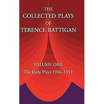 The Collected Plays of Terence Rattigan Volume 1 The Early Plays 19361952 by Rattigan & Terence & Sir