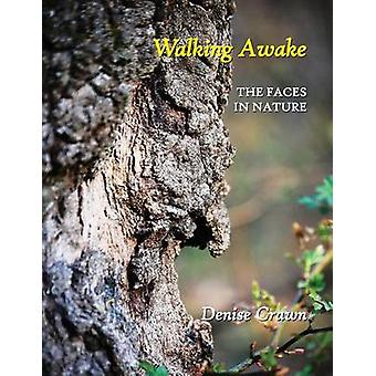 Walking Awake The Faces in Nature by Crawn & Denise