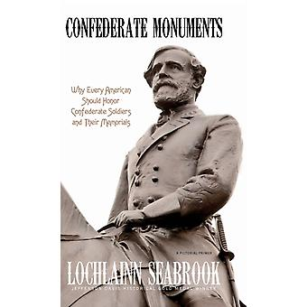 Confederate Monuments Why Every American Should Honor Confederate Soldiers and Their Memorials by Seabrook & Lochlainn