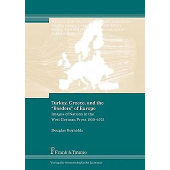 Turkey Greece and the Borders of Europe. Images of Nations in the West German Press 19501975 by Reynolds & Douglas