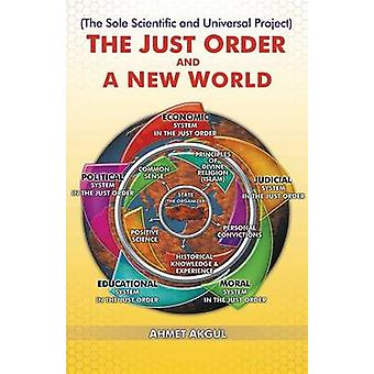 THE JUST ORDER AND  A NEW WORLD The Sole Scientific and Universal Project by Akgul & Ahmet